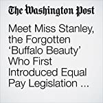 Meet Miss Stanley, the Forgotten 'Buffalo Beauty' Who First Introduced Equal Pay Legislation in Congress   Michael S. Rosenwald