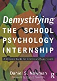 Demystifying the School Psychology Internship, Daniel S. Newman, 0415897327
