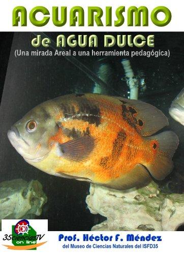 Acuarismo de agua dulce (una mirada a una herramienta didáctica) (Spanish Edition)