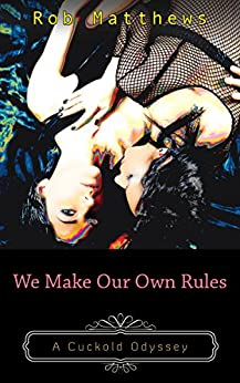 We Make Our Own Rules (A Cuckold Odyssey Book 3) by [Matthews, Rob]