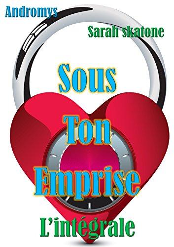Sous Ton Emprise - Intégrale: Roman érotique, Manipulation, Perversion, Soumission (PROMO AUTOMNE 2017) (French - Roman Perversion