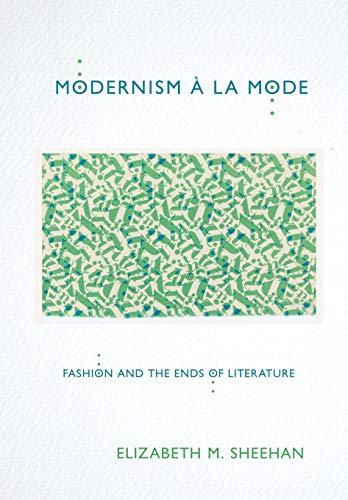 Modernism à la Mode: Fashion and the Ends of Literature