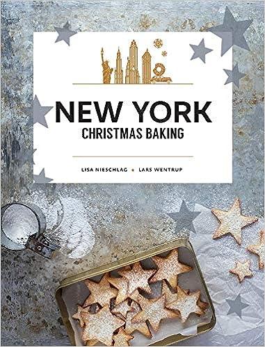 Christmas Baking.New York Christmas Baking Amazon Co Uk Lisa Nieschlag And
