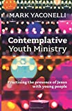 Contemplative Youth Ministry: Practising the presence of Jesus with young people