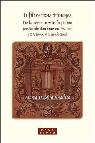 En ligne Infiltrations D'Images: de La Rcriture de La Fiction Pastorale Ibrique En France (Xvie-Xviiie Sicles). pdf epub