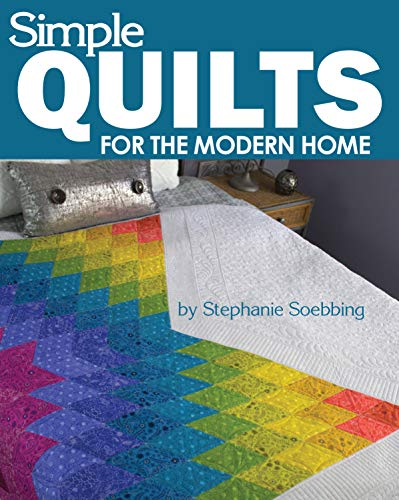 (Simple Quilts for the Modern Home (Landauer) 12 Beginner-Friendly, Skill-Building, Step-by-Step Projects from Lap to King-Sized Quilts with Bold Colors and High Contrast, & Utilizing Negative Space)