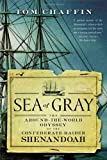 Front cover for the book Sea of Gray: The Around-the-World Odyssey of the Confederate Raider Shenandoah by Tom Chaffin