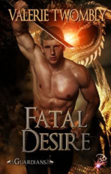 Fatal Desire (Guardians Series, Book Two) by Valerie Twombly by [Twombly, Valerie]