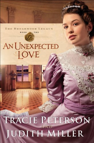 An Unexpected Love (The Broadmoor Legacy Book #2) by [Peterson, Tracie, Miller, Judith]