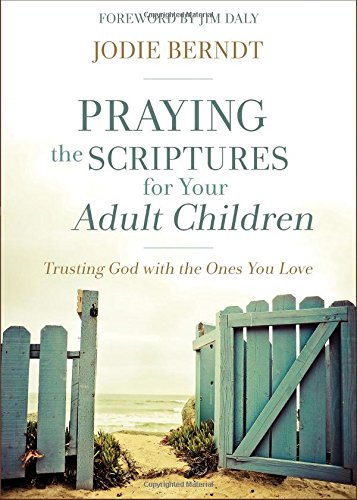 Praying the Scriptures for Your Adult Children: Trusting God with the Ones You Love cover