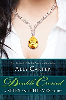 Double Crossed: A Spies and Thieves Story (Gallagher Girls) by [Carter, Ally]
