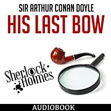 Sherlock Holmes: His Last Bow Audiobook by Sir Arthur Conan Doyle Narrated by Mark Montanez