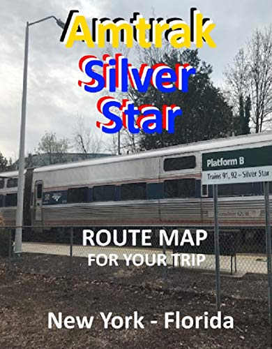AMTRAK SILVER STAR : ROUTE MAP FOR YOUR TRIP por D C Robinson