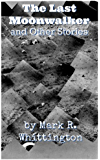 The Last Moonwalker and Other Stories