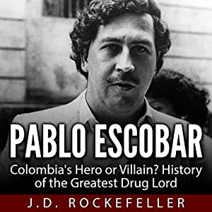 Pablo Escobar: Colombia's Hero or Villain? Audiobook