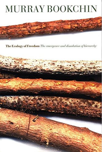 Read Online The Ecology of Freedom: The Emergence and Dissolution of Hierarchy ebook