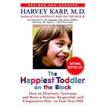 The Happiest Toddler on the Block: How to Eliminate Tantrums and Raise a Patient, Respectful, and Cooperative One- to Four-Year-Old: Revised Edition