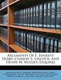 Arguments of E Haskett Derby, Charles S Lincoln, and Henry W Muzzey, Esquires, , 1179174771