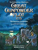 The Defining Story of Bermuda s Great Gunpowder Plot 1775: The American Connection and other selected Highlights including the Attack on Washington (1814)