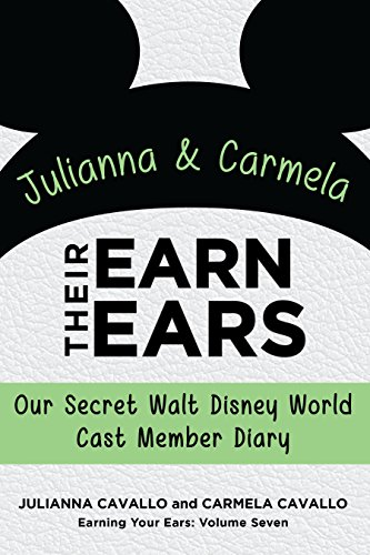 Earn Their Ears: Our Secret Walt Disney World Cast Member Diary (Earning Your Ears Book 7) ()