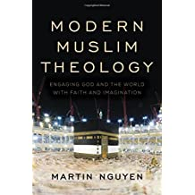 Modern Muslim Theology: Engaging God and the World with Faith and Imagination