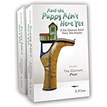 AND THE PUPPY AIN'T HERE YET: A 21st Century Adult Fairy Tale Begins (The Prequel: Volumes I & II)
