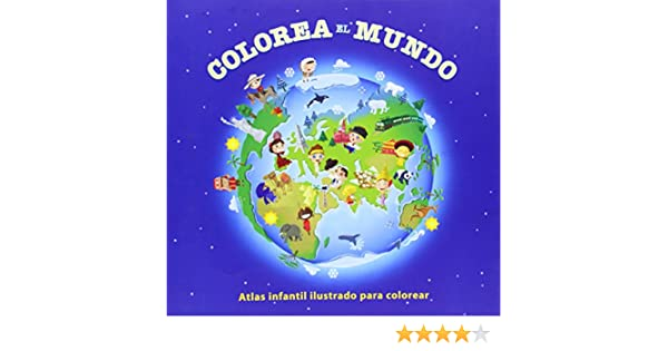 COLOREA EL MUNDO ATLAS INFANTIL ILUSTRADO PARA COLOREAR: Amazon.es ...