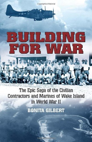 Read Online Building for War: The Epic Saga of the Civilian Contractors and Marines of Wake Island in World War II pdf epub