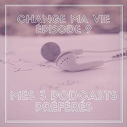 Mes trois podcasts préférés (Change ma vie 9)