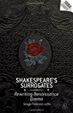 Shakespeare's Surrogates : Rewriting Renaissance Drama, Loftis, Sonya Freeman, 1137352531