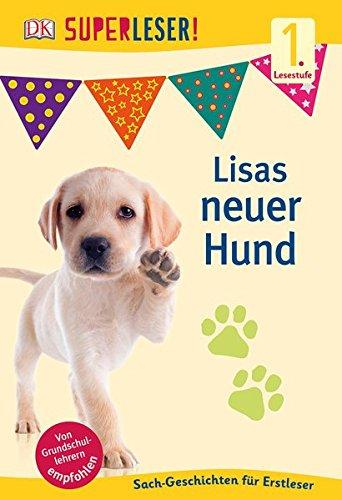 SUPERLESER! Lisas neuer Hund: 1. Lesestufe Sach-Geschichten für Leseanfänger