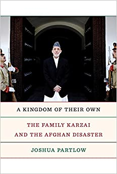 Image result for a kingdom of their own the family karzai and the afghan disaster joshua partlow
