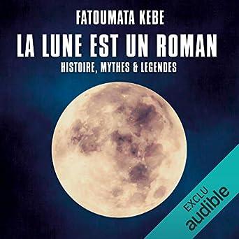 La Lune est un roman: Fatoumata Kebe, Juliette Croizat