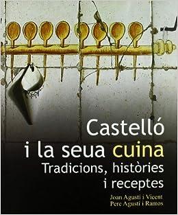 Castelló i la seua cuina: Tradicions, històries i receptes ...