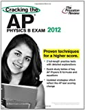 Cracking the AP Physics B Exam, 2012 Edition, Princeton Review Staff, 0375427317