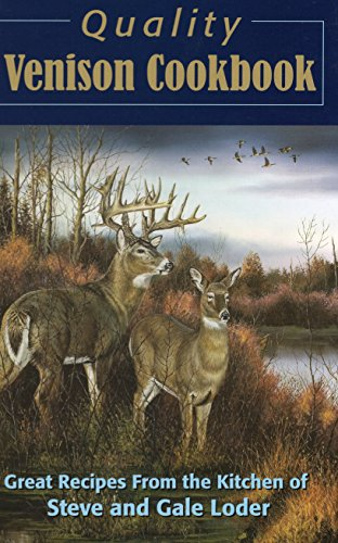 Quality Venison Cookbook: Great Recipes from the Kitchen of Steve and Gale Loder ()