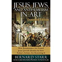 Jesus, Jews, And Anti-Semitism In Art: How Renaissance Art Erased Jesus' Jewish Identity & How Today's Artists Are Restoring It