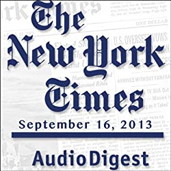 The New York Times Audio Digest, September 16, 2013