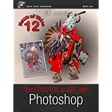 From Photos to Art with Photoshop: An Illustrated Guidebook (Quick Start Guidebooks 1)