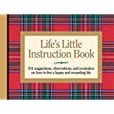Life's Little Instruction Book: 511 Suggestions, Observations, and Reminders on How to Live a Happy and Rewarding Life By H. Jackson Brown Jr.
