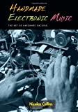 img - for Handmade Electronic Music: The Art of Hardware Hacking by Nicolas Collins (2006-04-06) book / textbook / text book
