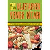 Mini Dev Vejetaryen Yemek Kitabı: Yepyeni fikirlerle dolu, her biri fotoğraflı 560 yemek tarifi