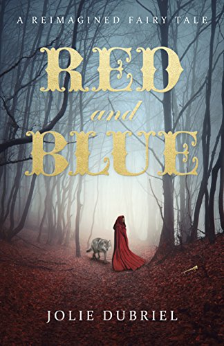 Red and Blue: A Reimagined Fairy Tale by [Dubriel, Jolie]