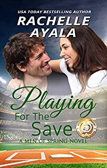Playing for the Save (Men of Spring Baseball Book 3) by [Ayala, Rachelle]
