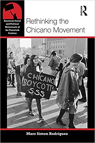Rethinking The Chicano Movement American Social And Political Movements Of 20th Century 1st Edition Kindle