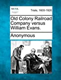 Old Colony Railroad Company Versus William Evans, Anonymous, 1275111777