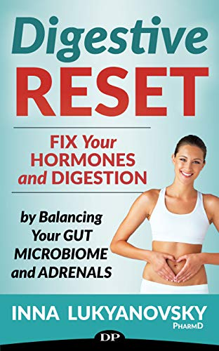 (Digestive Reset: Fix Your Hormones and Digestion by Balancing Your Gut Microbiome and Adrenals)