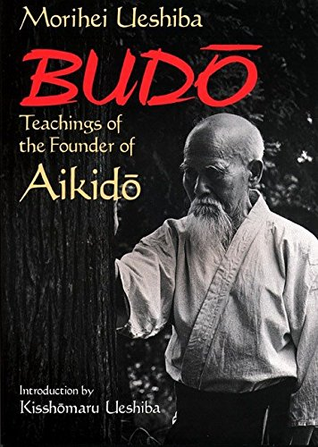 - Budo: Teachings of the Founder of Aikido