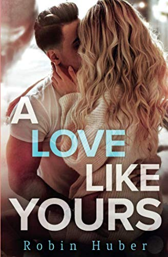 A Love Like Yours: A breathtaking romance about first love and second chances (Love Story Duet)