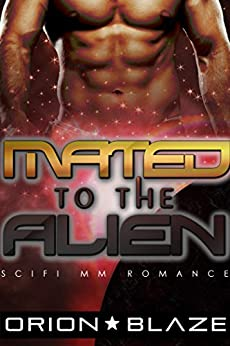 Mated to the Alien (Mpreg Gay Science-Fiction Romance) (Alien Lovers Book 1) by [Blaze, Orion]